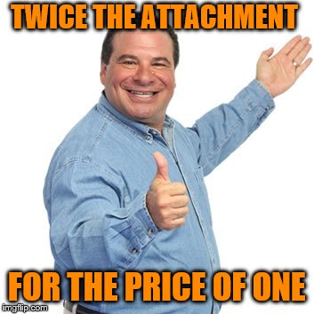 TWICE THE ATTACHMENT FOR THE PRICE OF ONE | made w/ Imgflip meme maker