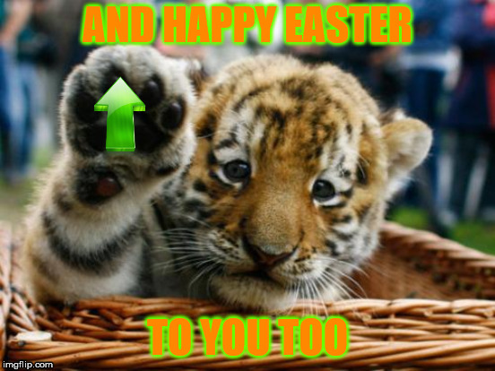 AND HAPPY EASTER TO YOU TOO | made w/ Imgflip meme maker