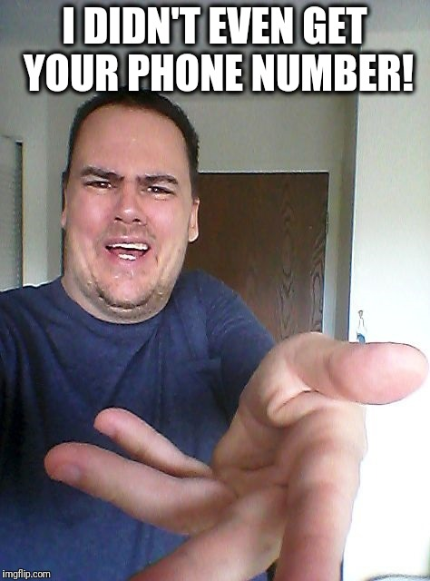 wow! | I DIDN'T EVEN GET YOUR PHONE NUMBER! | image tagged in wow | made w/ Imgflip meme maker