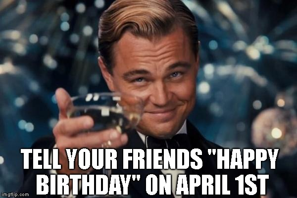 "Leonardo Dicaprio Cheers Meme | TELL YOUR FRIENDS ""HAPPY BIRTHDAY"" ON APRIL 1ST 