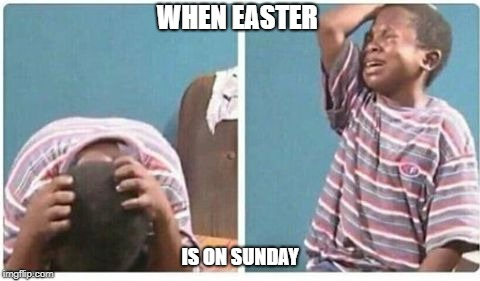 child facepalm | WHEN EASTER IS ON SUNDAY | image tagged in child facepalm | made w/ Imgflip meme maker
