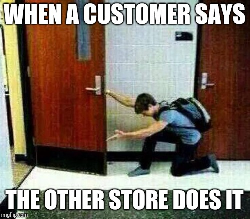 WHEN A CUSTOMER SAYS THE OTHER STORE DOES IT | made w/ Imgflip meme maker