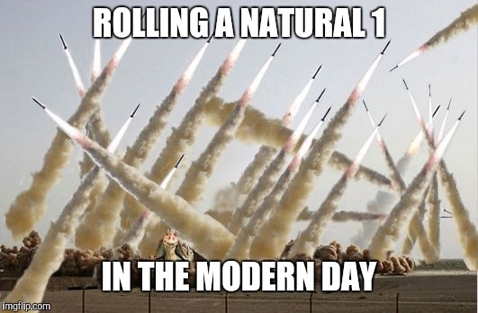 Missile launch |  ROLLING A NATURAL 1; IN THE MODERN DAY | image tagged in missile launch | made w/ Imgflip meme maker