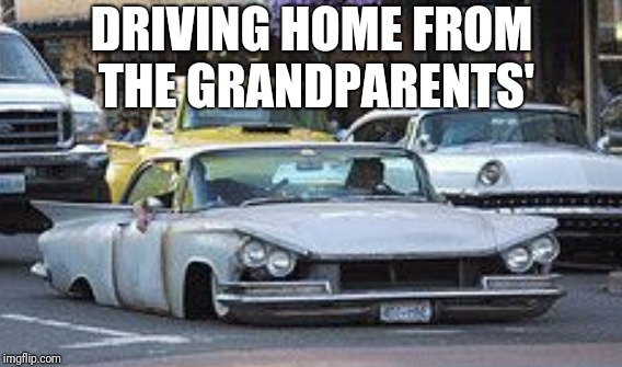 DRIVING HOME FROM THE GRANDPARENTS' | made w/ Imgflip meme maker