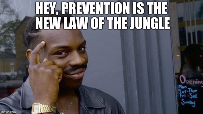 Roll Safe Think About It Meme | HEY, PREVENTION IS THE NEW LAW OF THE JUNGLE | image tagged in memes,roll safe think about it | made w/ Imgflip meme maker