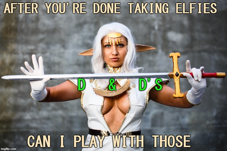 Dungeon Master Bates  | AFTER YOU'RE DONE TAKING ELFIES CAN I PLAY WITH THOSE D   &   D'S | image tagged in dungeons and dragons week,dungeons and dragons,cosplay,memes,funny | made w/ Imgflip meme maker