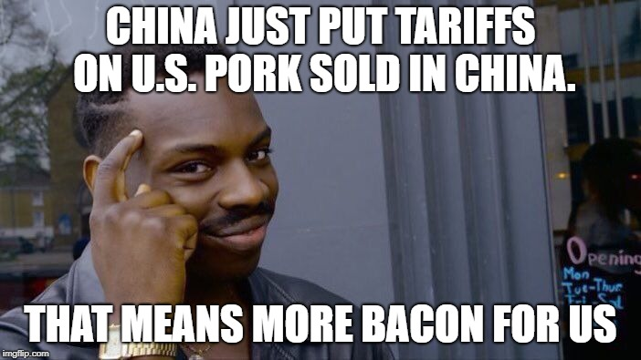Roll Safe Think About It Meme | CHINA JUST PUT TARIFFS ON U.S. PORK SOLD IN CHINA. THAT MEANS MORE BACON FOR US | image tagged in memes,roll safe think about it | made w/ Imgflip meme maker