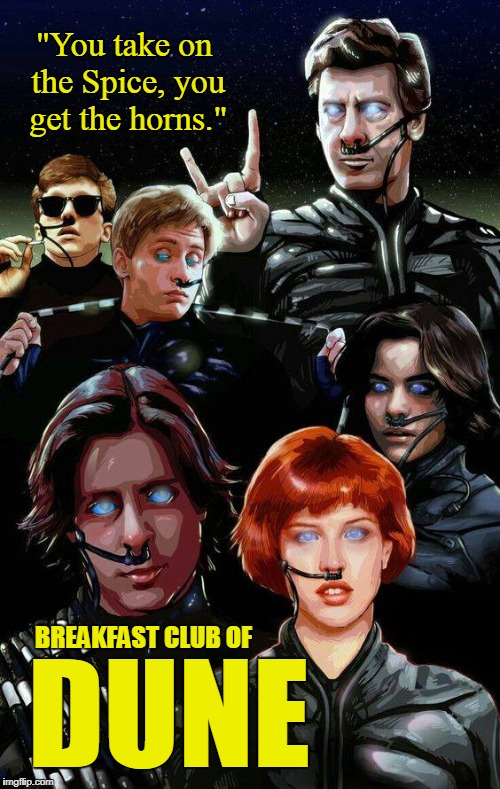 "Breakfast Club of DUNE | ""You take on the Spice, you get the horns."" BREAKFAST CLUB OF DUNE 