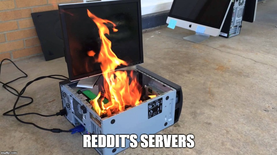 REDDIT'S SERVERS | image tagged in AdviceAnimals | made w/ Imgflip meme maker
