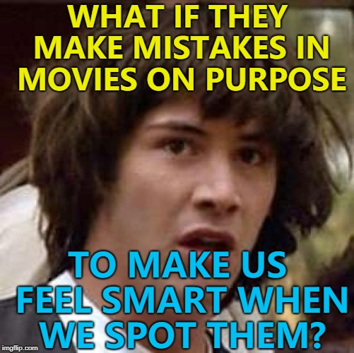 If they are deliberate - are they really mistakes? :) | WHAT IF THEY MAKE MISTAKES IN MOVIES ON PURPOSE TO MAKE US FEEL SMART WHEN WE SPOT THEM? | image tagged in memes,conspiracy keanu,movies,mistakes | made w/ Imgflip meme maker