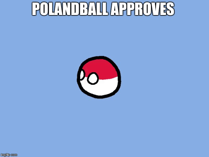 POLANDBALL APPROVES | made w/ Imgflip meme maker