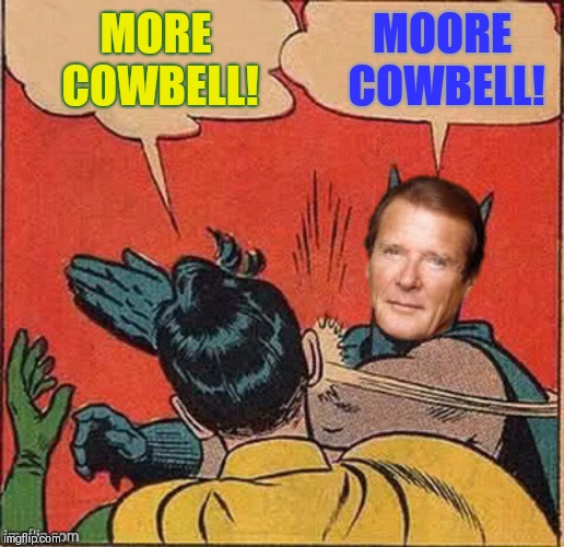 MORE COWBELL! MOORE COWBELL! | made w/ Imgflip meme maker