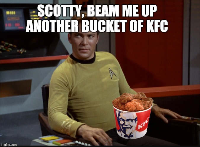 SCOTTY, BEAM ME UP ANOTHER BUCKET OF KFC | made w/ Imgflip meme maker