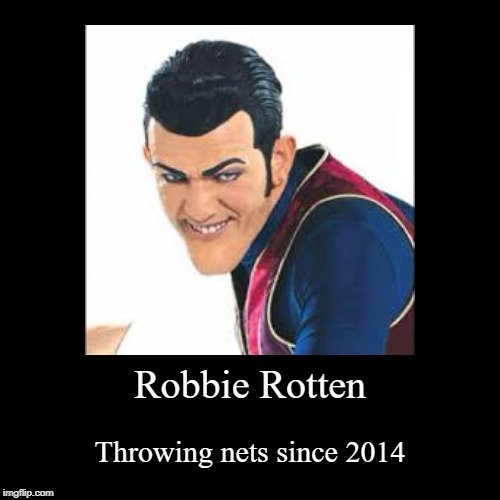Robbie Rotten | Throwing nets since 2014 | image tagged in funny,demotivationals,robbie rotten,we are number one | made w/ Imgflip demotivational maker