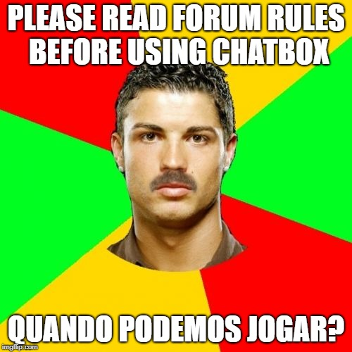 Portuguese |  PLEASE READ FORUM RULES BEFORE USING CHATBOX; QUANDO PODEMOS JOGAR? | image tagged in memes,portuguese | made w/ Imgflip meme maker