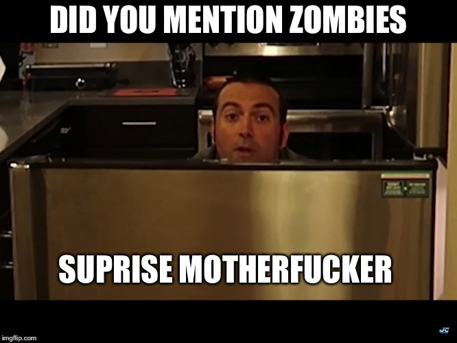 DID YOU MENTION ZOMBIES SUPRISE MOTHERF**KER | image tagged in zombies | made w/ Imgflip meme maker