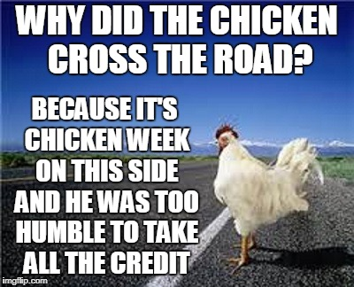 Chicken Week, April 2nd-8th, a giveuahint & JBmemegeek event | WHY DID THE CHICKEN CROSS THE ROAD? BECAUSE IT'S CHICKEN WEEK ON THIS SIDE AND HE WAS TOO HUMBLE TO TAKE ALL THE CREDIT | image tagged in why did the chicken cross the road,memes,chicken week | made w/ Imgflip meme maker