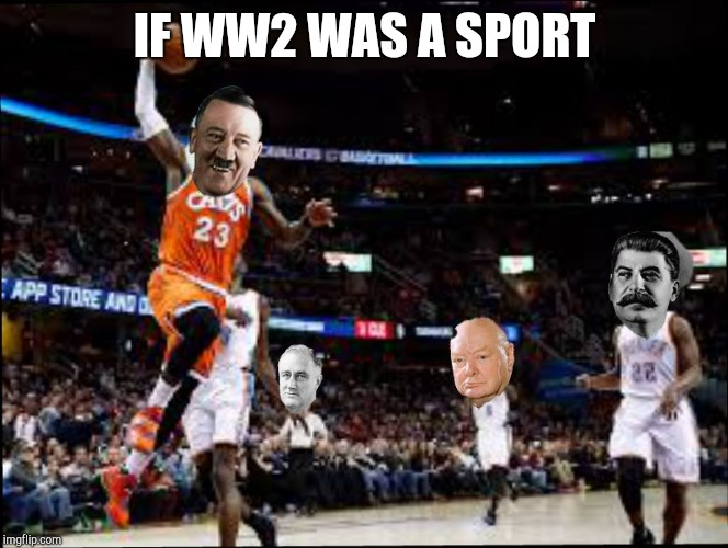 If ww2 was a sport | IF WW2 WAS A SPORT | image tagged in ww2 sports | made w/ Imgflip meme maker