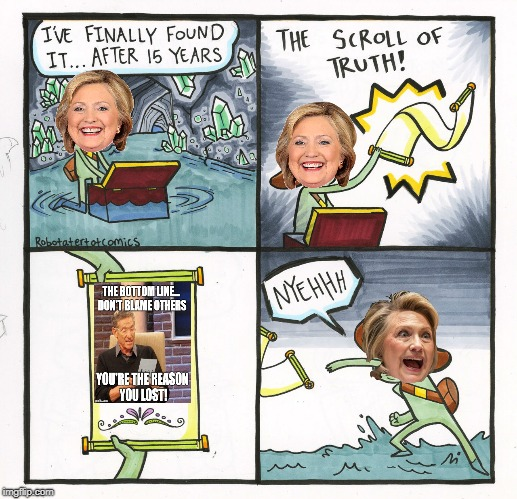 When we seek the TRUTH... it's not always what we hope to find. | image tagged in memes,the scroll of truth,hillary clinton,you can't handle the truth,election 2016 aftermath,so true | made w/ Imgflip meme maker