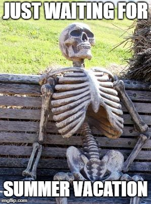 Waiting Skeleton | JUST WAITING FOR SUMMER VACATION | image tagged in memes,waiting skeleton,doctordoomsday180,summer vacation,summer,vacation | made w/ Imgflip meme maker