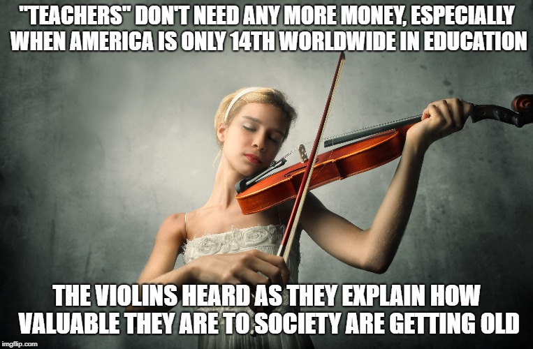 "Amerikan education | ""TEACHERS"" DON'T NEED ANY MORE MONEY, ESPECIALLY WHEN AMERICA IS ONLY 14TH WORLDWIDE IN EDUCATION THE VIOLINS HEARD AS THEY EXPLAIN HOW VALU 
