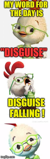 "Chicken Week, April 2-8, A JBmemegeek & giveuahint Event | MY WORD FOR THE DAY IS ""DISGUISE"" DISGUISE FALLING ! 