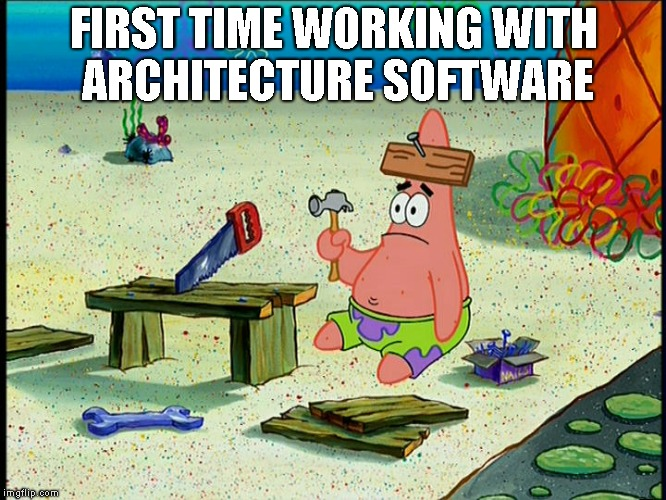 spongebob patrick nail saw | FIRST TIME WORKING WITH ARCHITECTURE SOFTWARE | image tagged in spongebob patrick nail saw,architecture,architect | made w/ Imgflip meme maker