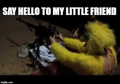 SAY HELLO TO MY LITTLE FRIEND | made w/ Imgflip meme maker
