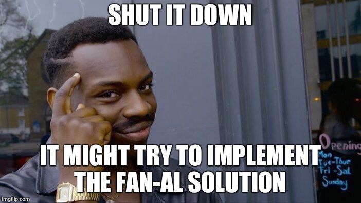 Roll Safe Think About It Meme | SHUT IT DOWN IT MIGHT TRY TO IMPLEMENT THE FAN-AL SOLUTION | image tagged in memes,roll safe think about it | made w/ Imgflip meme maker