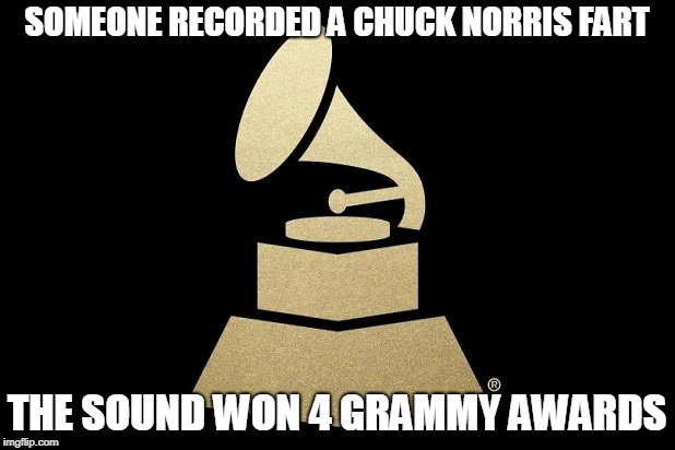 Chuck Norris Grammy Award | SOMEONE RECORDED A CHUCK NORRIS FART THE SOUND WON 4 GRAMMY AWARDS | image tagged in chuck norris,memes,grammys | made w/ Imgflip meme maker