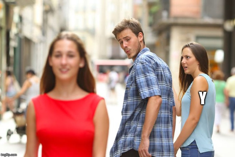 Distracted Boyfriend Meme | Y | image tagged in memes,distracted boyfriend | made w/ Imgflip meme maker