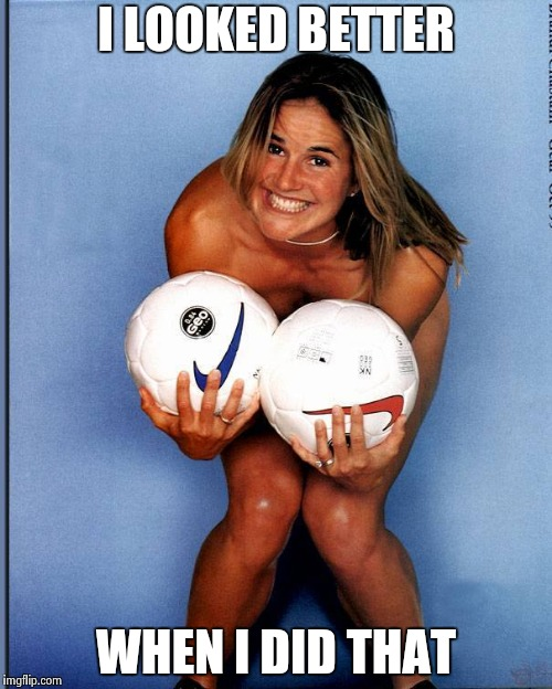 Brandi Chastain | I LOOKED BETTER WHEN I DID THAT | image tagged in brandi chastain | made w/ Imgflip meme maker