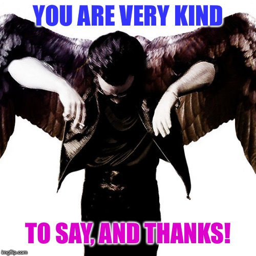 YOU ARE VERY KIND TO SAY, AND THANKS! | made w/ Imgflip meme maker