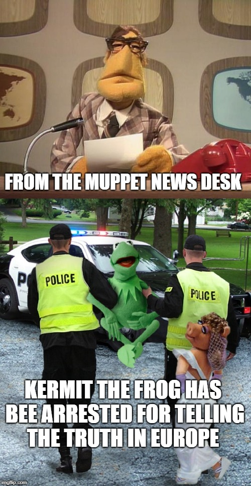 FROM THE MUPPET NEWS DESK KERMIT THE FROG HAS BEE ARRESTED FOR TELLING THE TRUTH IN EUROPE | image tagged in the muppets,breaking news | made w/ Imgflip meme maker