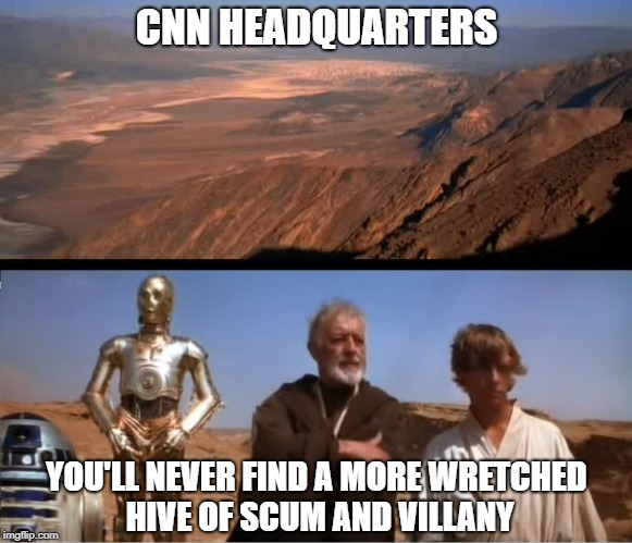 I'll Skip The Tour | CNN HEADQUARTERS YOU'LL NEVER FIND A MORE WRETCHED HIVE OF SCUM AND VILLANY | image tagged in star wars mos eisley,memes | made w/ Imgflip meme maker