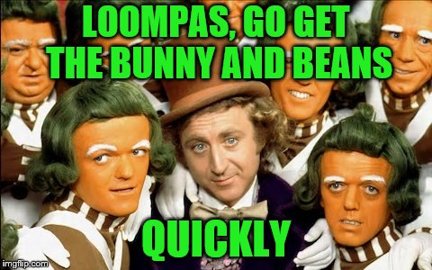LOOMPAS, GO GET THE BUNNY AND BEANS QUICKLY | made w/ Imgflip meme maker