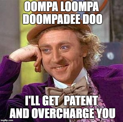 Creepy Condescending Wonka Meme | OOMPA LOOMPA DOOMPADEE DOO I'LL GET  PATENT AND OVERCHARGE YOU | image tagged in memes,creepy condescending wonka | made w/ Imgflip meme maker
