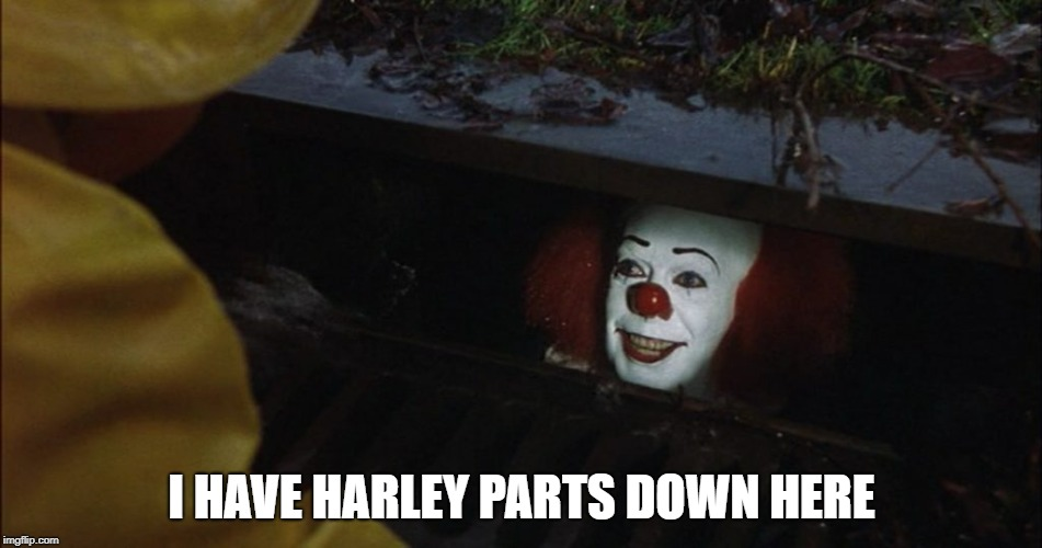Harley IT | I HAVE HARLEY PARTS DOWN HERE | image tagged in harley davidson | made w/ Imgflip meme maker