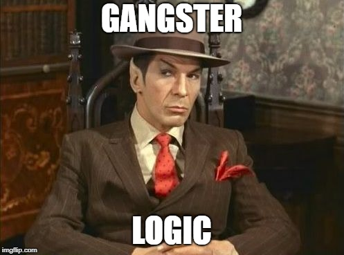 logical | GANGSTER LOGIC | image tagged in logical | made w/ Imgflip meme maker
