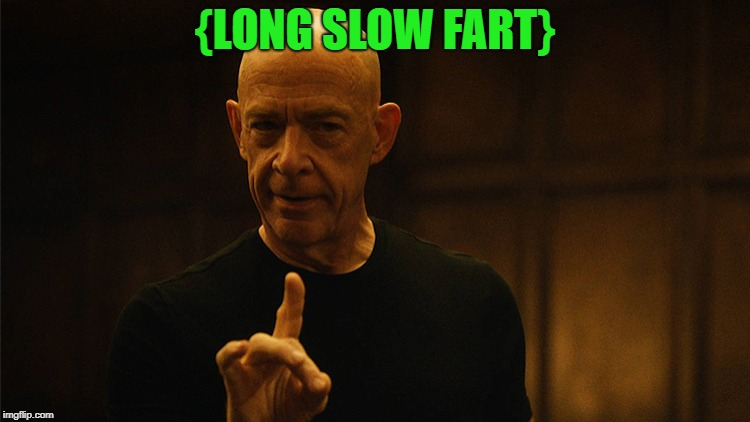 jksimmons | {LONG SLOW FART} | image tagged in jksimmons | made w/ Imgflip meme maker