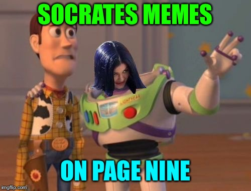 Mima everywhere | SOCRATES MEMES ON PAGE NINE | image tagged in mima everywhere | made w/ Imgflip meme maker