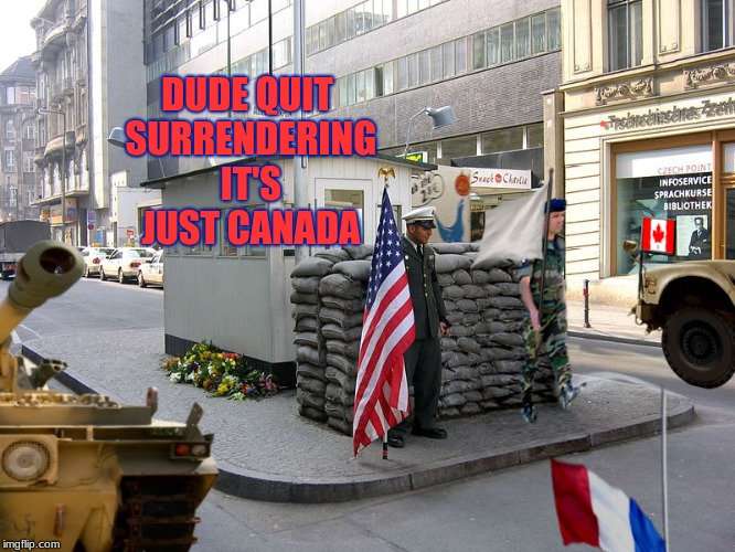 DUDE QUIT SURRENDERING IT'S JUST CANADA | image tagged in borderlands | made w/ Imgflip meme maker
