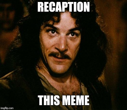 Inigo Montoya Meme | RECAPTION THIS MEME | image tagged in memes,inigo montoya | made w/ Imgflip meme maker