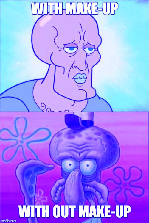 Squidward Meme | WITH MAKE-UP WITH OUT MAKE-UP | image tagged in memes,squidward | made w/ Imgflip meme maker