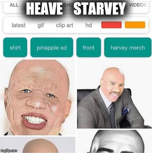 HEAVE    STARVEY | image tagged in harvey stevens | made w/ Imgflip meme maker