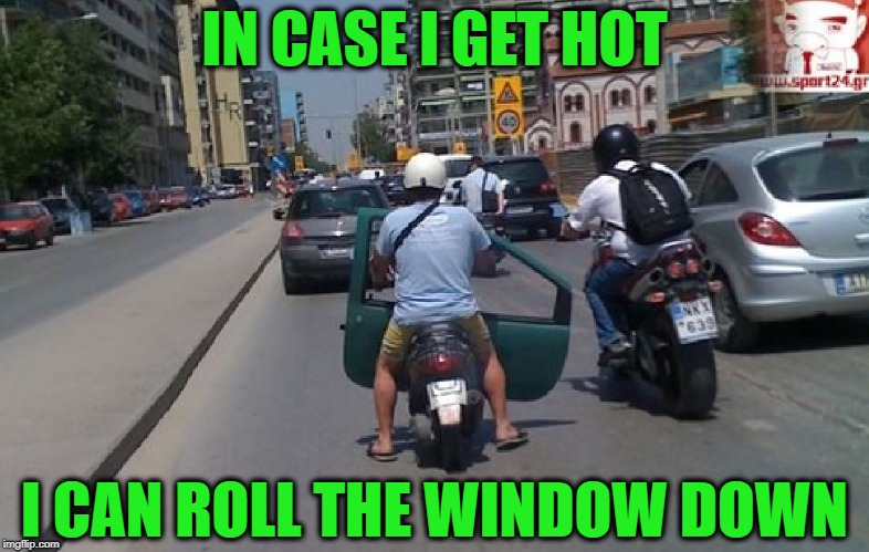 Keepin' it cool on a moped | IN CASE I GET HOT I CAN ROLL THE WINDOW DOWN | image tagged in memes,funny,motorcycle,driving,traffic | made w/ Imgflip meme maker