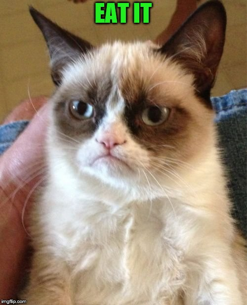 Grumpy Cat Meme | EAT IT | image tagged in memes,grumpy cat | made w/ Imgflip meme maker