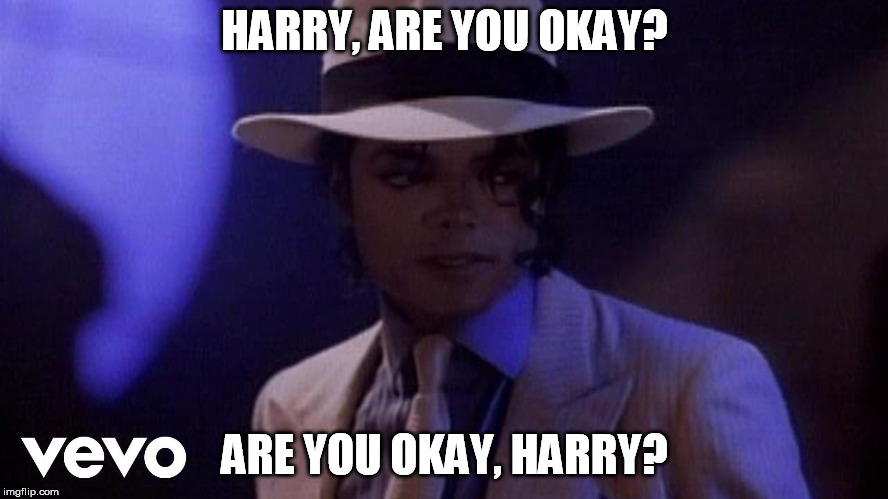 Smooth criminal | HARRY, ARE YOU OKAY? ARE YOU OKAY, HARRY? | image tagged in annie,harry | made w/ Imgflip meme maker