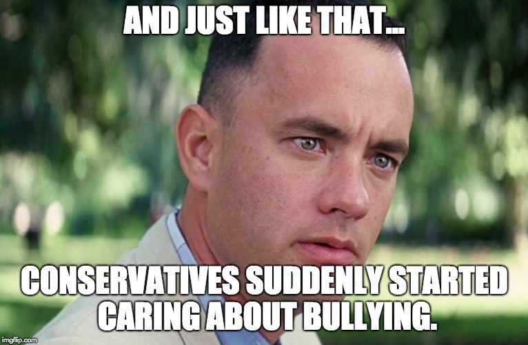 It must be nice to never have a consistent opinion. | AND JUST LIKE THAT... CONSERVATIVES SUDDENLY STARTED CARING ABOUT BULLYING. | image tagged in and just like that,bullying,scumbag republicans,mass shooting | made w/ Imgflip meme maker