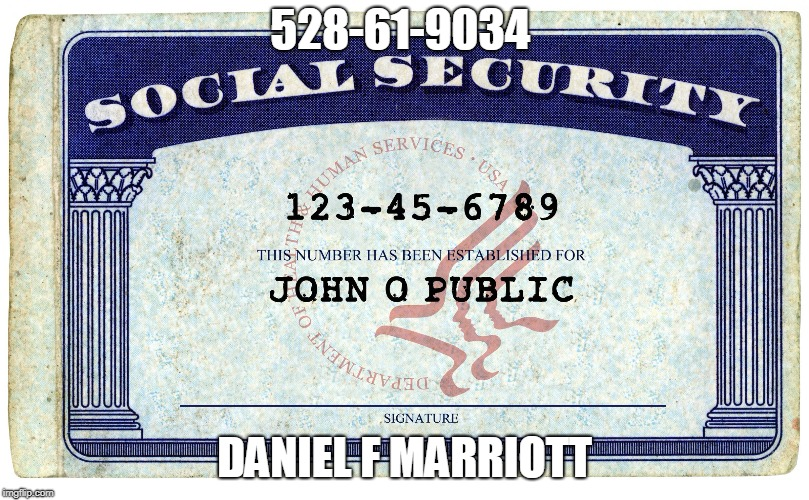 social security | 528-61-9034 DANIEL F MARRIOTT | image tagged in social security | made w/ Imgflip meme maker
